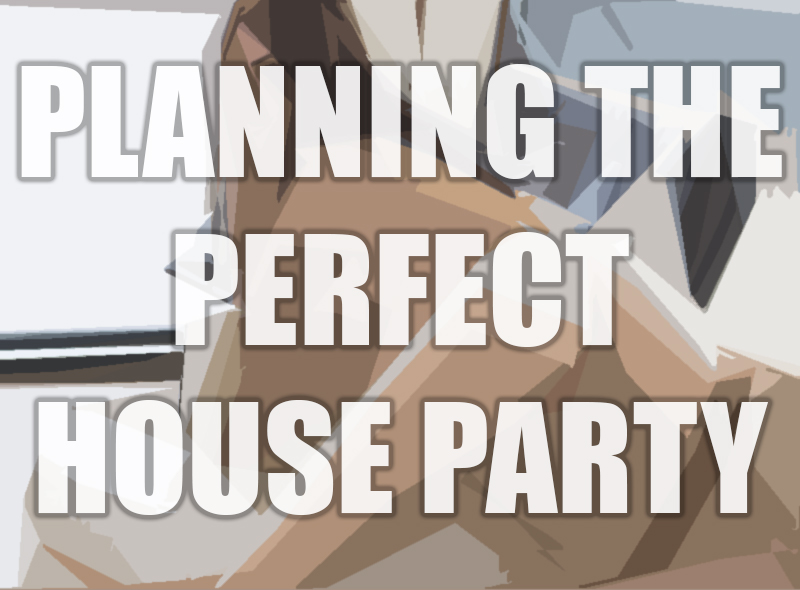 PLANNING THE PERFECT HOUSE PARTY
