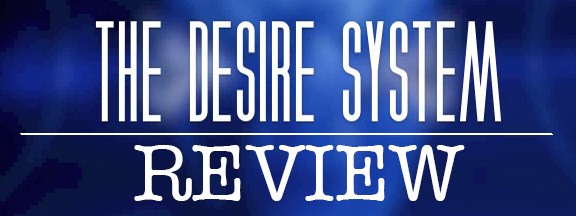 The Desire System Review