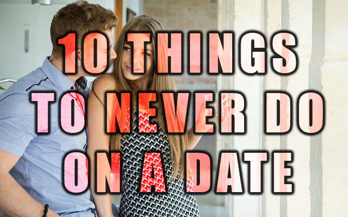 10-things TO NEVER DO ON A DATE
